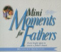 Mini Moments For Fathers: Forty Bright Spots To Warm A Father's Heart.