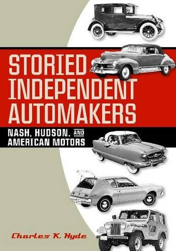 Storied Independent Automakers: Nash, Hudson, and American Motors (Great Lakes Books)