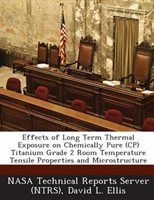 Effects Of Long Term Thermal Exposure On Chemically Pure (cp) Titanium Grade 2 Room Temperature Tensile Properties And Microstruct