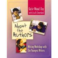 About The Authors : Writing Workshop With Our Youngest Writers