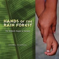 Hands Of The Rain Forest: The Emberß People Of Panama