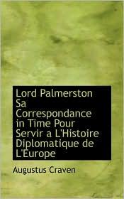 Lord Palmerston Sa Correspondance in Time Pour Servir A L'Histoire Diplomatique de L'Europe