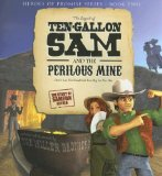 The Legend of Ten-Gallon Sam and the Perilous Mine (Heroes of Promise)