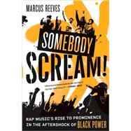 Somebody Scream! Rap Music's Rise To Prominence In The Aftershock Of Black Power