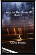 Living In The House of ShadowThis is a true story, about a family torn apart by the unimaginable