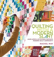 Quilting With A Modern Slant: People, Patterns, And Techniques Inspiring The Modern Quilt Community