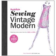 Burdastyle Sewing Vintage Modern : Mastering Iconic Looks from the 1920s to 1980s