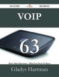 Voip 63 Success Secrets - 63 Most Asked Questions On Voip - What You Need To Know