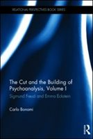 The Cut And The Building Of Psychoanalysis, Volume I: Sigmund Freud And Emma Eckstein