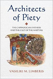 Architects of Piety: The Cappadocian Fathers and the Cult of the Martyrs