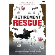 Retirement Rescue: A Consumer's Guide To Protecting Yourself And Your Family From Out Of Control Taxes And Roller Coaster Financial Markets