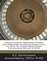 Telecommunications: Opportunity To Reduce Costs Substantially In Acquiring Teletypewriters For Use In The Advanced Reco