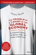 The Travels Of A T-shirt In The Global Economy: An Economist Examines The Markets, Power, And Politics Of World Trade. New Preface And Epilogue With Updates On