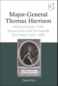 Major-general Thomas Harrison: Millenarianism, Fifth Monarchism And The English Revolution 1616-1660