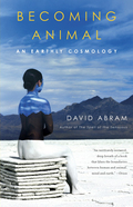 David Abram's first book, The Spell of the Sensuoushas become a classic of environmental literature