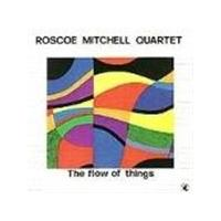 Roscoe Mitchell Quartet - Flow Of Things, The