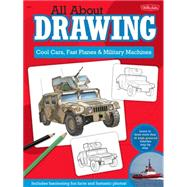 All About Drawing: Cool Cars, Fast Planes & Military Machines: Learn How to Draw More Than 40 High-Powered Vehicles Step by Step