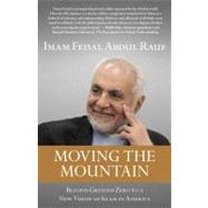 Moving the Mountain : Beyond Ground Zero to a New Vision of Islam in America