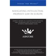 Navigating Intellectual Property Law in Europe : Leading Lawyers on Complying with Regional Laws, Leveraging New Technology, and Avoiding Infringement Issues (I
