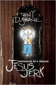 Confessions of a Teenage Jesus Jerk Tony DuShane Paperback