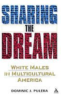 Sharing The Dream: White Males In Multicultural America