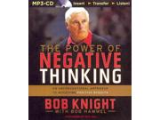 The Power of Negative Thinking MP3 UNA Binding: CD/Spoken Word Publisher: Brilliance Audio Publish Date: 2014/04/08 Synopsis: Using behind-the-scenes examples from his long career, a legendary basketball coach turns conventional thinking on its head by encouraging readers to embrace negative thinking, which helps build a realistic strategy that takes all potential obstacles into account