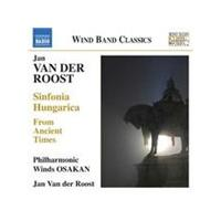 Jan Van der Roost: Sinfonia Hungarica; From Ancient Times (Music CD)