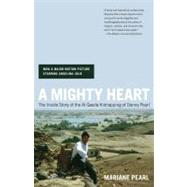 A Mighty Heart; The Inside Story of the Al Qaeda Kidnapping of Danny Pearl