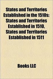 States and Territories Established in the 1510s: States and Territories Established in 1510, States and Territories Established in 1511