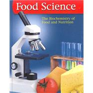 Food Science: The Biochemistry Of Food & Nutrition, Student Edition
